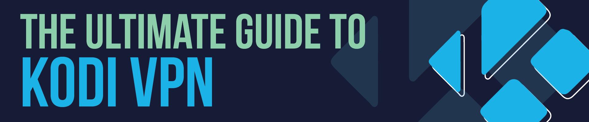 90719a600e5 The Ultimate Guide to Kodi VPN